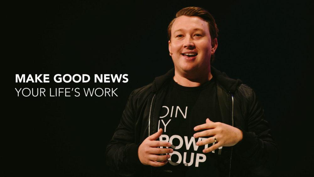 Make Good News Your Life\'s Work Image