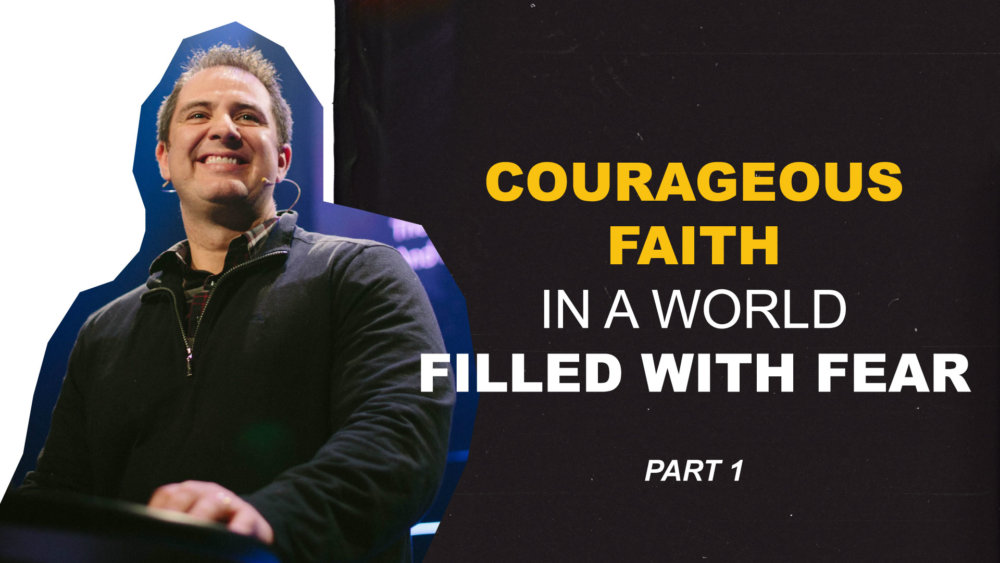 Courageous Faith In A World Filled With Fear Image