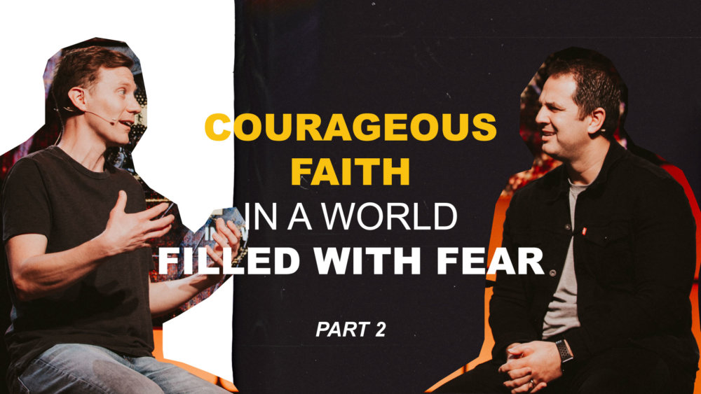 Courageous Faith in a World Filled With Fear PT2