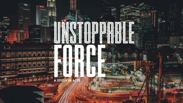 Unstoppable Force | A Study in Acts | Week 1 Image