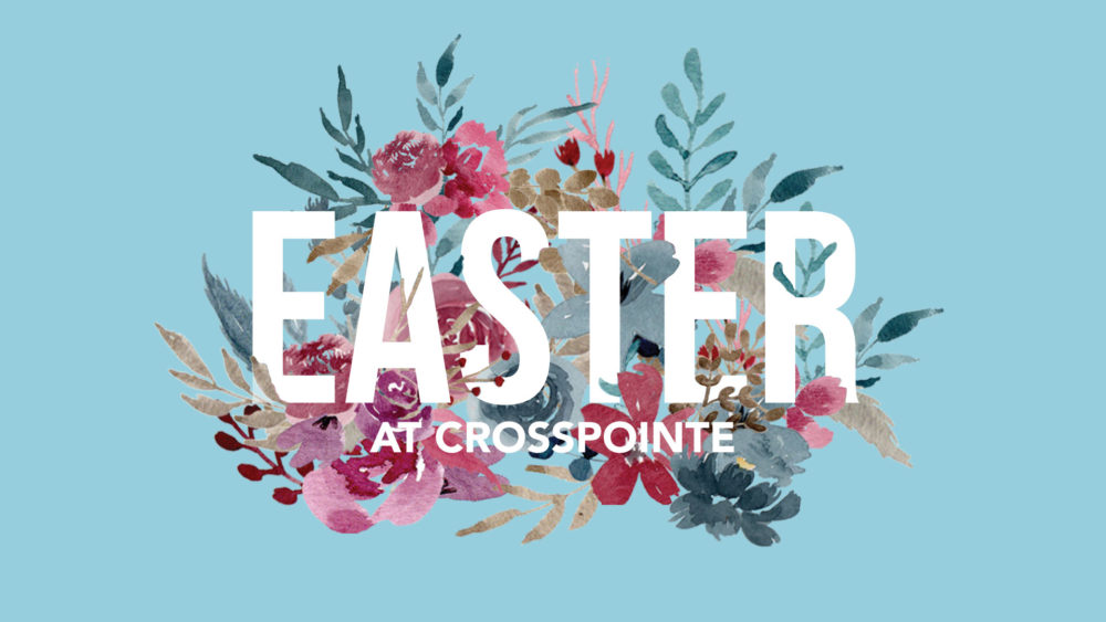 Easter at Crosspointe 2021